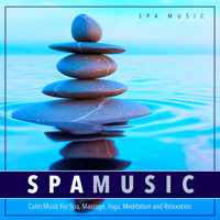 Spa Music - Spa Music: Calm Music For Spa, Massage, Yoga, Meditation and Relaxation artwork