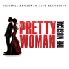 Pretty Woman (Original Broadway Cast) - Pretty Woman: The Musical (Original Broadway Cast Recording)