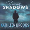 Kathleen Brooks - Saving Shadows: Shadows Landing, Book 1 (Unabridged)  artwork