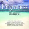 Forgiveness: The Greatest Healer of All (Unabridged) - Gerald G. Jampolsky, M.D. & Neale Donald Walsch
