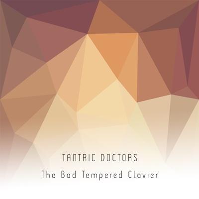 The Bad Tempered Clavier - Tantric Doctors album