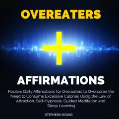 Overeaters Affirmations: Positive Daily Affirmations for Overeaters to Overcome the Need to Consume Excessive Calories Using the Law of Attraction, Self-Hypnosis, Guided Meditation and Sleep Learning (Unabridged)