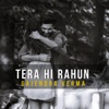Tera Hi Rahun Single