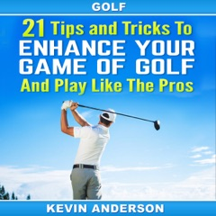 21 Tips and Tricks to Enhance Your Game of Golf and Play like the Pros (Unabridged)