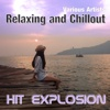 Hit Explosion: Relaxing and Chillout - Various Artists