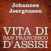 Vita di San Francesco d'Assisi - Johannes Joergensen