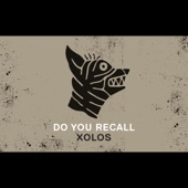 Xolos - Do You Recall