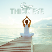 Inner Third Eye: Deep Meditation Music for Opening Your Chakras and Consciousness