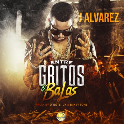 Entre Gritos y Balas - Single - J Alvarez