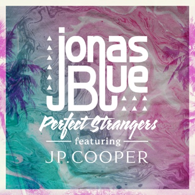 Perfect Strangers (feat. JP Cooper) - Jonas Blue song