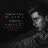 We Don't Talk Anymore (feat. Selena Gomez) [Attom Remix] - Charlie Puth