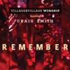 Remember (feat. Craig Smith), Village2Village