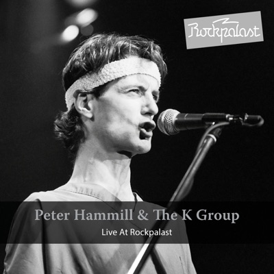 Live At Rockpalast (feat. The K Group) [Live Hamburg 1981] - Peter Hammill