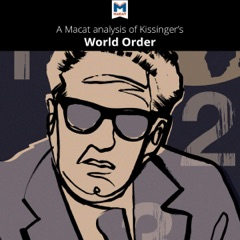 A Macat Analysis of Henry Kissinger's World Order: Reflections on the Character of Nations and the Course of History (Unabridged)