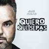 Quiero Que Sepas - Juan Magan