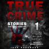 True Crime Stories: 12 Shocking True Crime Murder Cases: True Crime Anthology, Vol. 1 (Unabridged) - Jack Rosewood