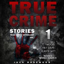 True Crime Stories: 12 Shocking True Crime Murder Cases: True Crime Anthology, Vol. 1 (Unabridged) audiobook