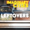 Leftovers - EP - Imaginary Cities