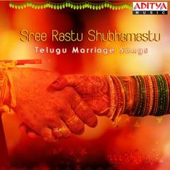 Sree Rastu Shubhamastu Telugu Marriage Songs