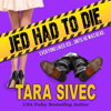 Tara Sivec - Jed Had to Die (Unabridged)  artwork