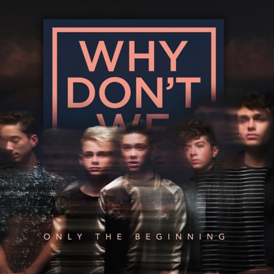 Only the Beginning - EP - Why Don't We album