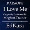 I Love Me (Originally Performed by MeghanTrainor) [Karaoke No Guide Melody Version] - Single - EdKara