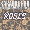 Roses (Originally Performed by the Chainsmokers) [Instrumental Version] - Karaoke Pro