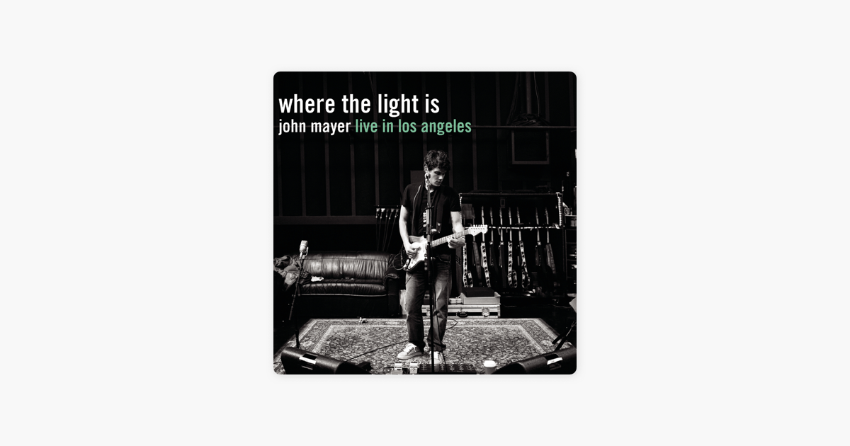 Where The Light Is John Mayer Live In Los Angeles By John Mayer On