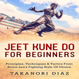 Jeet Kune Do for Beginners: Principles, Techniques & Tactics from Bruce Lee's Fighting Style of Choice (Unabridged) audiobook