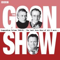 The Goon Show Compendium, Volume 12: Ten episodes of the classic BBC radio comedy series plus bonus features (Unabridged)