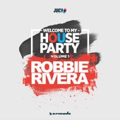 Welcome To My House Party, Vol. 1 (Selected By Robbie Rivera)