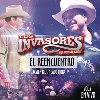 Los Invasores de Nuevo León (Javier Ríos y Lalo Mora) El Reencuentro En Vivo Vol. 1 - Los Invasores de Nuevo León