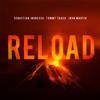 Reload (Radio Edit) - Sebastian Ingrosso, Tommy Trash & John Martin