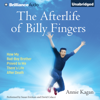 Annie Kagan - The Afterlife of Billy Fingers: How My Bad-Boy Brother Proved to Me There's Life After Death (Unabridged) artwork