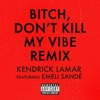 Bitch, Don't Kill My Vibe (feat. Emeli Sandé) [Remix] - Single