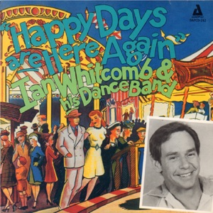 Ian Whitcomb and His Dance Band - Happy Days Are Here Again feat. Bobby Bruce, John Rinaldo, Danny Weinstein, David Hutson, Thom Mason, Geoff Nudell, David Pinto, Fred Sokolow, Bill Masonheimer & Timm Boatmann