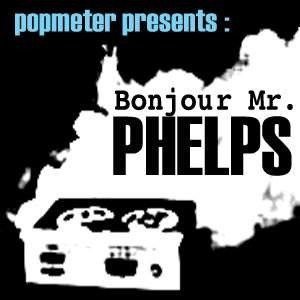 Bonjour Mr Phelps