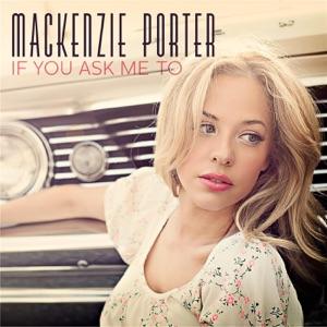 MacKenzie Porter - If You Ask Me To