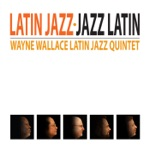 Wayne Wallace Latin Jazz Quintet - Things Ain't What They Used To Be