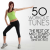 50 Workout Tunes: The Best of Mid-Tempo & Aerobic (BPM 135-150) - Various Artists