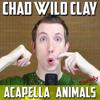 Acapella Animals Parody - Chad Wild Clay