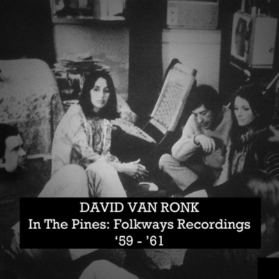In the Pines: Folkways Recordings '59-'61 - Dave Van Ronk