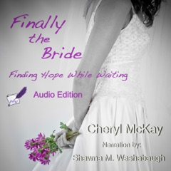 Finally the Bride: Finding Hope While Waiting: The Single Woman's Guide to the Wait for a Husband and Marriage (Unabridged)