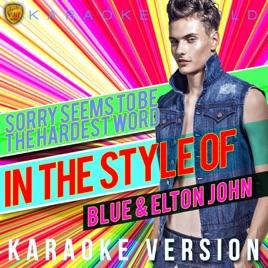 Sorry Seems to Be the Hardest Word (In the Style of Blue & Elton John)  [Karaoke Version] - Single by Ameritz Karaoke World