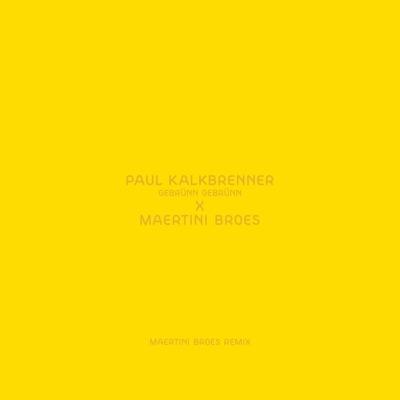 Gebrünn Gebrünn (Maertini Broes Remix) - Single - Paul Kalkbrenner