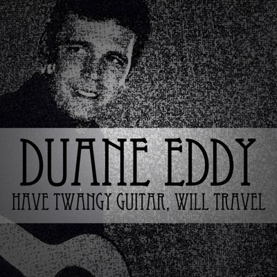 Have Twangy Guitar, Will Travel - Duane Eddy