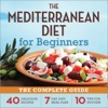 The Mediterranean Diet for Beginners: The Complete Guide - 40 Delicious Recipes, 7-Day Diet Meal Plan, and 10 Tips for Success (Unabridged)