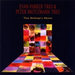 Evan Parker Trio & Peter Brötzmann Trio - The Bishop's Move