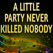 A Little Party Never Killed Nobody (All We Got) (Originally Performed by Fergie and Q Tip and Goonrock) (Karaoke Version)