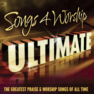 Various Artists - Songs 4 Worship Ultimate (The Greatest Praise & Worship Songs of All Time)